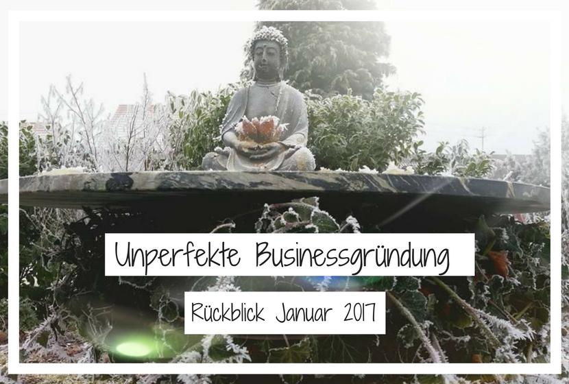 Monat 1: Meine Businessgründung ist vollbracht! (Rückblick Januar 2017)