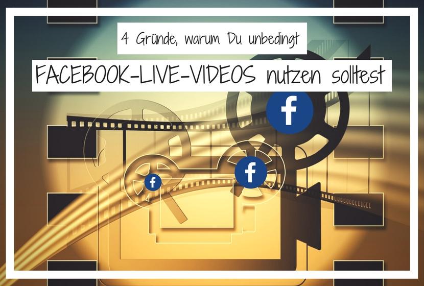 4 Gründe, warum Du unbedingt Facebook-Live-Videos nutzen solltest