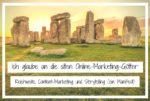 Ich glaube an die alten Online-Marketing-Götter: Reichweite, Content-Marketing und Storytelling (ein Manifest)