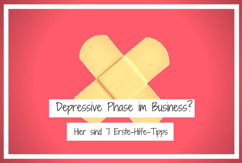 Depressive Phase im Business? Hier sind 7 Erste-Hilfe-Tipps